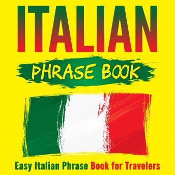 Download Italian Phrase Book: Easy Italian Phrase Book for Travelers by Grizzly Publishing