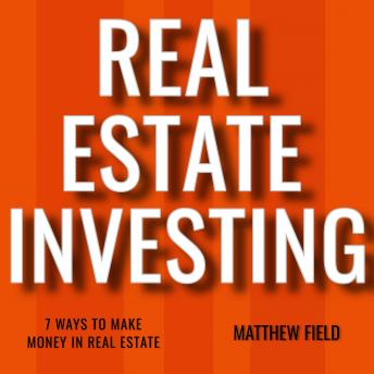 Real Estate Investing: 7 Ways To Make Money In Real Estate