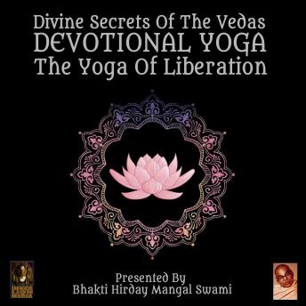Download Divine Secrets Of The Vedas Devotional Yoga - The Yoga Of Liberation by Bhakti Hirday Mangal Swami