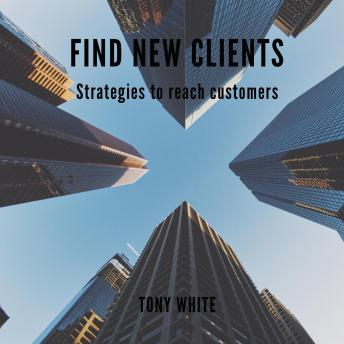 FIND NEW CLIENTS Strategies to reach customers