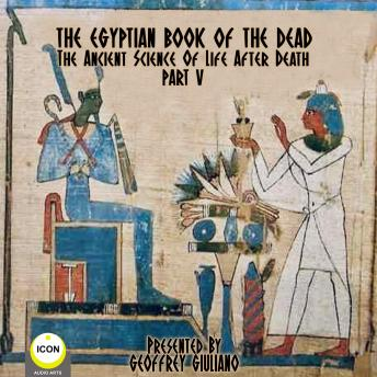 The Egyptian Book Of The Dead - The Ancient Science Of Life After Death - Part 5