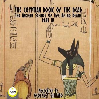 The Egyptian Book Of The Dead - The Ancient Science Of Life After Death - Part 4