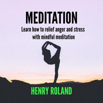 MEDITATION Learn how to relief anger and stress with mindful meditation