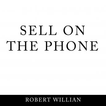 Sell On The Phone: Proven techniques to close any sale on a cold call