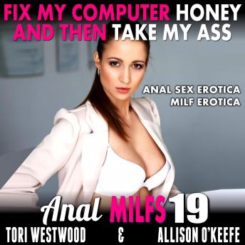 Fix My Computer, Honey, And Then Take My Ass :  Anal MILFs 19 (Anal Sex Erotica MILF Erotica)
