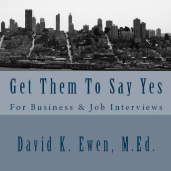 Get Them To Say Yes: For Business & Job Interviews, David K. Ewen, M.Ed.
