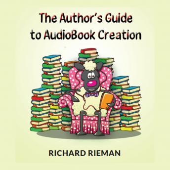 Author's Guide to AudioBook Creation, Richard Rieman