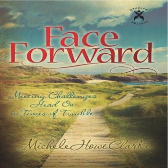 Face Forward Meeting Challenges Head On in Times of Trouble, Michele Howe Clarke