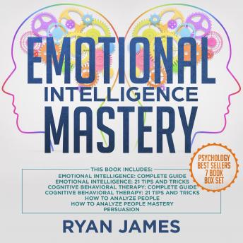 Emotional Intelligence Mastery: 7 Manuscripts: Emotional Intelligence x2, Cognitive Behavioral Therapy x2, How to Analyze People x2, Persuasion