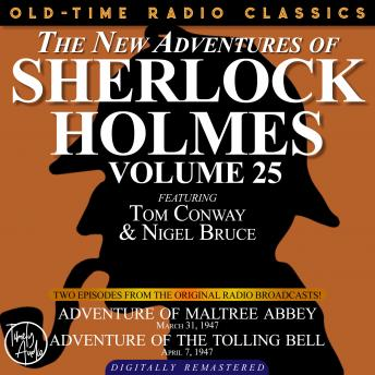 THE NEW ADVENTURES OF SHERLOCK HOLMES, VOLUME 25:   EPISODE 1: ADVENTURE OF MALTREE ABBEY  EPISODE 2: ADVENTURE OF THE TOLLING BELL