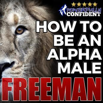 How to Be an Alpha Male: Being the Man That All Women Want