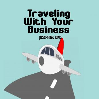 Traveling With Your Business, Audio book by Josephine King