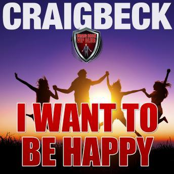 I Want to Be Happy: Swallow the Happy Pill Extended Edition, Craig Beck