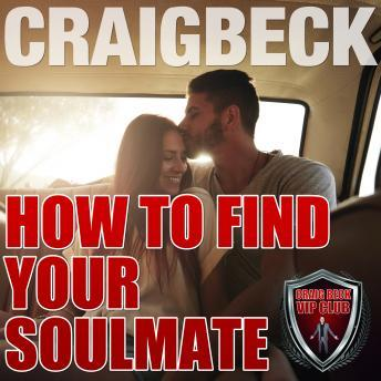 How to Find Your Soulmate: Manifesting Magic Secret 3, Craig Beck