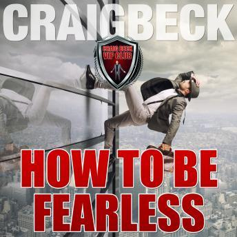How to Be Fearless: Manifesting Magic Secret 5, Craig Beck