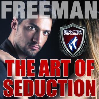 Art of Seduction: How to Make Her Want You, PUA Freeman