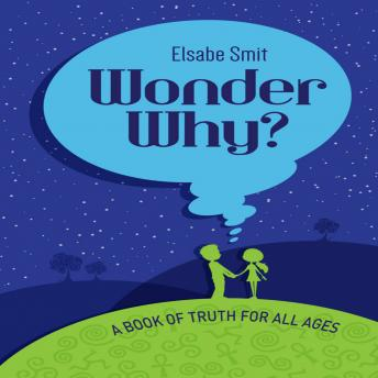 Wonder Why? A Book Of Truth For All Ages, Elsabe Smit