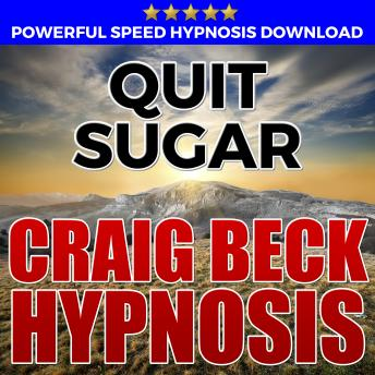 Download Quit Sugar: Hypnosis Downloads by Craig Beck
