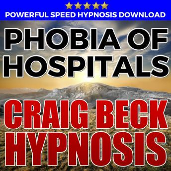Phobia Of Hospitals: Hypnosis Downloads, Craig Beck