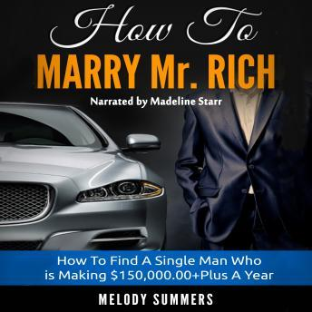 How To Marry Mr. Rich: How To Find A Single Man Who is Making $150,000.00+Plus A Year, Melody Summers