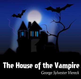 House of the Vampire, George Sylvester Viereck