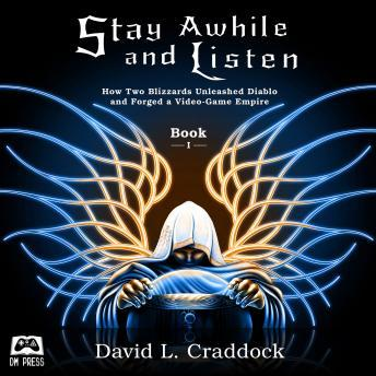 Download Stay Awhile and Listen: How Two Blizzards Unleashed Diablo and Forged a Video-Game Empire - Book I by David L. Craddock