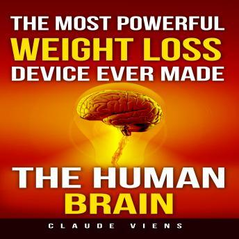 The Most Powerful Weight Loss Device Ever Made: The Human Brain