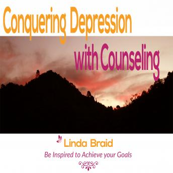 Conquering Depression with Counseling, Linda Braid