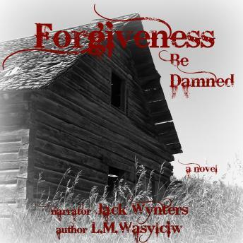 Forgiveness Be Damned, L. M. Wasylciw