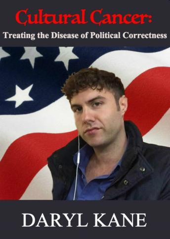 Cultural Cancer: Treating the Disease of Political Correctness, Daryl Kane