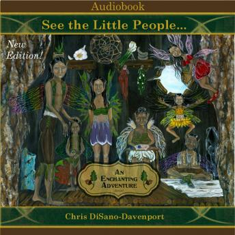 See the Little People...An Enchanting Adventure, Chris DiSano Davenport