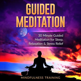 Guided Meditation: 30 Minute Guided Meditation for Sleep, Relaxation, & Stress Relief (Deep Sleep Self Hypnosis, Positive Law of Attraction Affirmations, Overcome Anxiety & Panic Attacks Techniques)