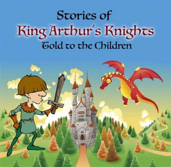 Stories of King Arthur's Knights Told to the Children, Miller Macgregor, Mary Esther