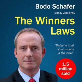 Winners Laws. 30 Absolutely Unbreakable Habits of Success: Everyday Step-by-Step Guide to Rich and Happy Life, Bodo Schafer