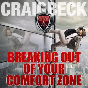 Breaking Out of Your Comfort Zone: Zero Limits Series, Craig Beck