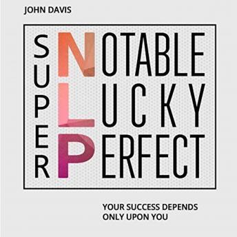 Super NLP: Your success depends only upon you, John Davis
