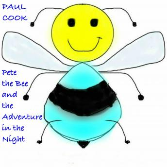 Pete the Bee and the Adventure in the Night, Paul Cook