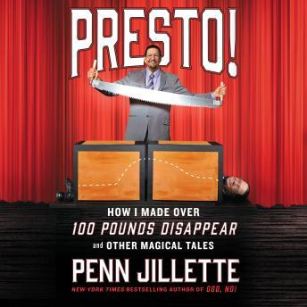 Download Presto!: How I Made Over 100 Pounds Disappear and Other Magical Tales by Penn Jillette