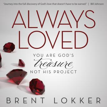 Always Loved: You Are God's Treasure, Not His Project, Brent Lokker