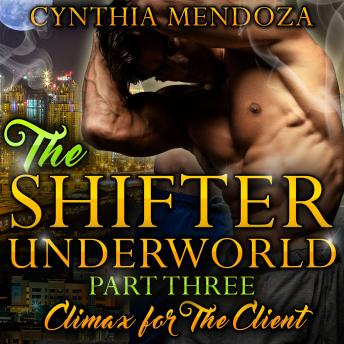 Billionaire Romance: Shifter Underworld Part Three - Climax for The Client, Cynthia Mendoza
