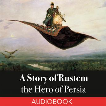 Story of Rustem, the Hero of Persia, Elizabeth D Renninger