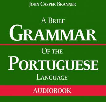 Download Brief Grammar of the Portuguese Language by John Casper Branner