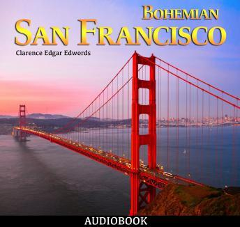 Bohemian San Francisco, Audio book by Clarence Edgar Edwords