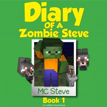 Minecraft: Diary of a Minecraft Zombie Steve Book 1: Beep (An Unofficial Minecraft Diary Book), MC Steve