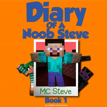 Minecraft: Diary of a Minecraft Noob Steve Book 1: Mysterious Fires, MC Steve
