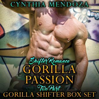Shifter Romance: Gorilla Passion 2 Part Gorilla Shifter Box Set, Cynthia Mendoza