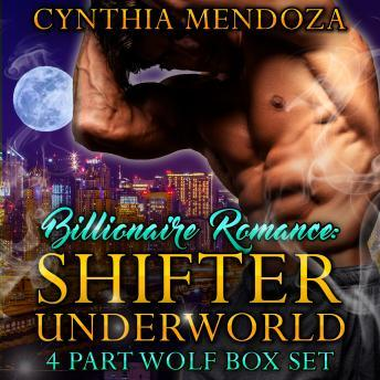 Billionaire Romance: Shifter Underworld 4 Part Wolf Box Set, Cynthia Mendoza