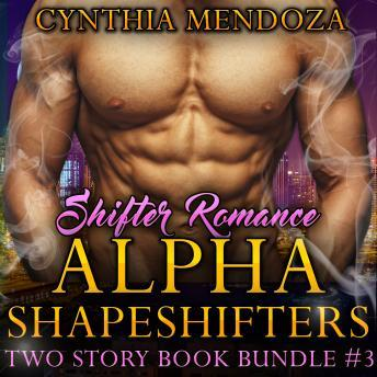 Shifter Romance: Alpha Shapeshifters 2 Story Book Bundle #3