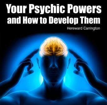 Download Your Psychic Powers and How to Develop Them by Hereward Carrington