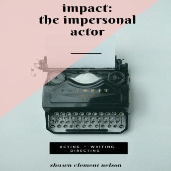 IMPACT: The Impersonal Actor, Shawn Clement Nelson